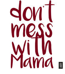 Uploads 2f1556802118154 pbya4j4r1g 8dc0f117cb73f968d74417baecb8ca06 2facht dont mess with mama